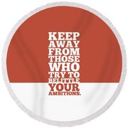 Keep Away From Those Who Try To Belittle Your Ambitions Gym Motivational Quotes Poster Round Beach Towel