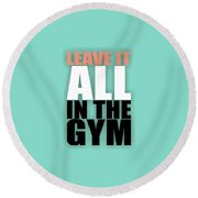 Leave It All In The Gym Inspirational Quotes Poster Round Beach Towel