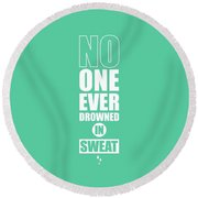 No One Ever Drowned In Sweat Gym Inspirational Quotes Poster Round Beach Towel