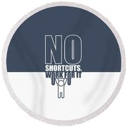 No Shortcuts Work For It Gym Motivational Quotes Poster Round Beach Towel