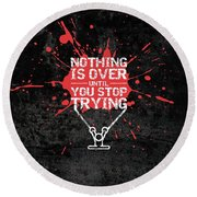 Nothing Is Over Until You Stop Trying Gym Motivational Quotes Poster Round Beach Towel