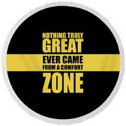 Nothing Great Ever Came From A Comfort Zone Life Inspirational Quotes Poster Round Beach Towel