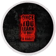 Once You Learn To Quit It Becomes A Habit Gym Motivational Quotes Poster Round Beach Towel