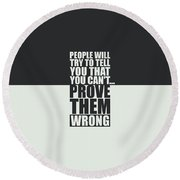 People Will Try To Tell You That You Cannot Prove Them Wrong Inspirational Quotes Poster Round Beach Towel