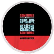Sometimes There Is No Next Time No Timeouts Gym Motivational Quotes Poster Round Beach Towel