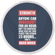 Strength Anyone Can Workout For An Hour Gym Motivational Quotes Poster Round Beach Towel