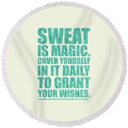 Sweat Is Magic. Cover Yourself In It Daily To Grant Your Wishes Gym Motivational Quotes Poster Round Beach Towel