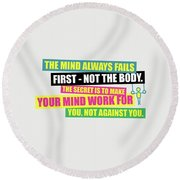 The Mind Always Fails First Gym Inspirational Quotes Poster Round Beach Towel