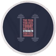 The Pain You Feel Today Will Be The Strength You Feel Tomorrow Gym Motivational Quotes Poster Round Beach Towel