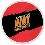 There Is Only One Way To Success Its Called Hard Work Gym Motivational Quotes Round Beach Towel