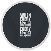 When Every Action Has A Purpose Every Action Has A Result Gym Motivational Quotes Round Beach Towel