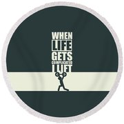 When Life Gets Complicated I Lift Gym Inspirational Quotes Poster Round Beach Towel