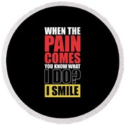 When The Pain Comes You Know What I Do? I Smile Gym Inspirational Quotes Poster Round Beach Towel