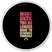 Work Until You No Longer Have To Introduce Yourself Gym Inspirational Quotes Poster Round Beach Towel