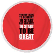 You Do Not Have To Be Great To Start But You Have To Start Gym Inspirational Quotes Poster Round Beach Towel