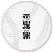 You Will Never Know Your Limits Until You Push Yourself To Them Gym Motivational Quotes Poster Round Beach Towel