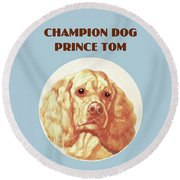 Champion Dog Prince Tom Round Beach Towel