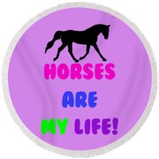 Horses Are My Life Round Beach Towel by Patricia Barmatz