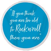 If You Think You Are  Too Old Round Beach Towel