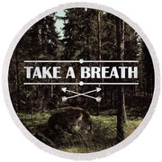 Take A Breath Round Beach Towel