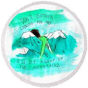 Asleep In The Mountains Round Beach Towel by Lucy Frost