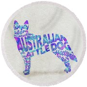 Round Beach Towel featuring the painting Australian Cattle Dog Watercolor Painting / Typographic Art by Ayse and Deniz