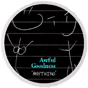 Awful Goodness - Anything Round Beach Towel