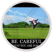 Be Careful Of What You Ask For Round Beach Towel