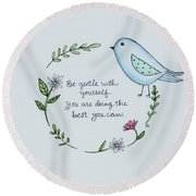 Be Gentle With Yourself Round Beach Towel