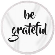 Be Grateful Round Beach Towel by Studio Grafiikka