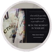 Be In The Moment In Your Life Round Beach Towel by Mark David Gerson