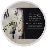 Be In The Moment In Your Writing Round Beach Towel by Mark David Gerson