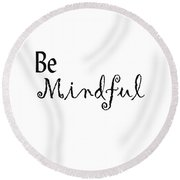 Be Mindful Round Beach Towel by Kerri Mortenson