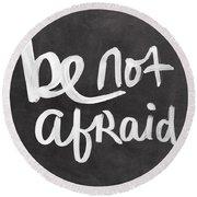 Be Not Afraid Round Beach Towel