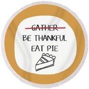 Be Thankful Eat Pie- Art By Linda Woods Round Beach Towel