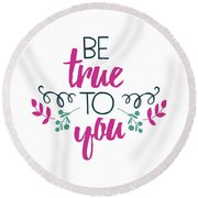 Be True To You Round Beach Towel
