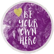Be Your Own Hero - Inspirational Art By Linda Woods Round Beach Towel
