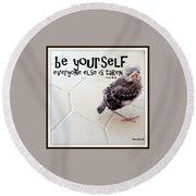 Round Beach Towel featuring the photograph Be Yourself by Irma BACKELANT GALLERIES