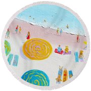 Beach Painting - The Simple Life Round Beach Towel