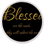 Beatitudes Blessed Are The Meek For They Will Inherit The Earth Round Beach Towel