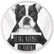 Being Normal Is Boring Round Beach Towel