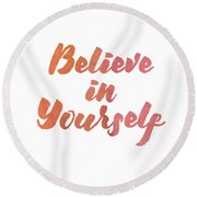 Believe In Yourself Round Beach Towel