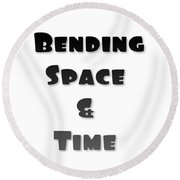 Bend Space And Time -  Round Beach Towel