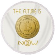 Round Beach Towel featuring the digital art Bitcoin Symbol Logo The Future Is Now Quote Typography by Georgeta Blanaru