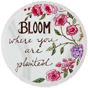 Bloom Where You Are Planted Round Beach Towel