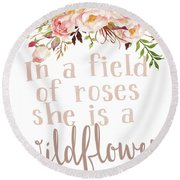 Boho In A Field Of Roses She Is A Wildflower Round Beach Towel