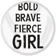 Bold Brave Fierce Girl- Art By Linda Woods Round Beach Towel