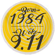 Born Into 1984 - Woke 9.11 Round Beach Towel