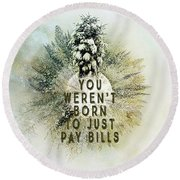 Born To Pay Bills Round Beach Towel