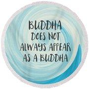 Buddha Does Not Always Appear As A Buddha-zen Art By Linda Woods Round Beach Towel